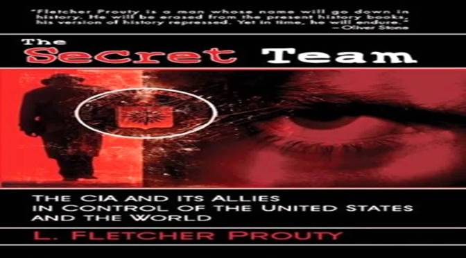 SHADOW GOVERNMENT: The 'Secret Team', The Real Power Structure – By L. Fletcher Prouty Col., U.S. Air Force (Ret.)